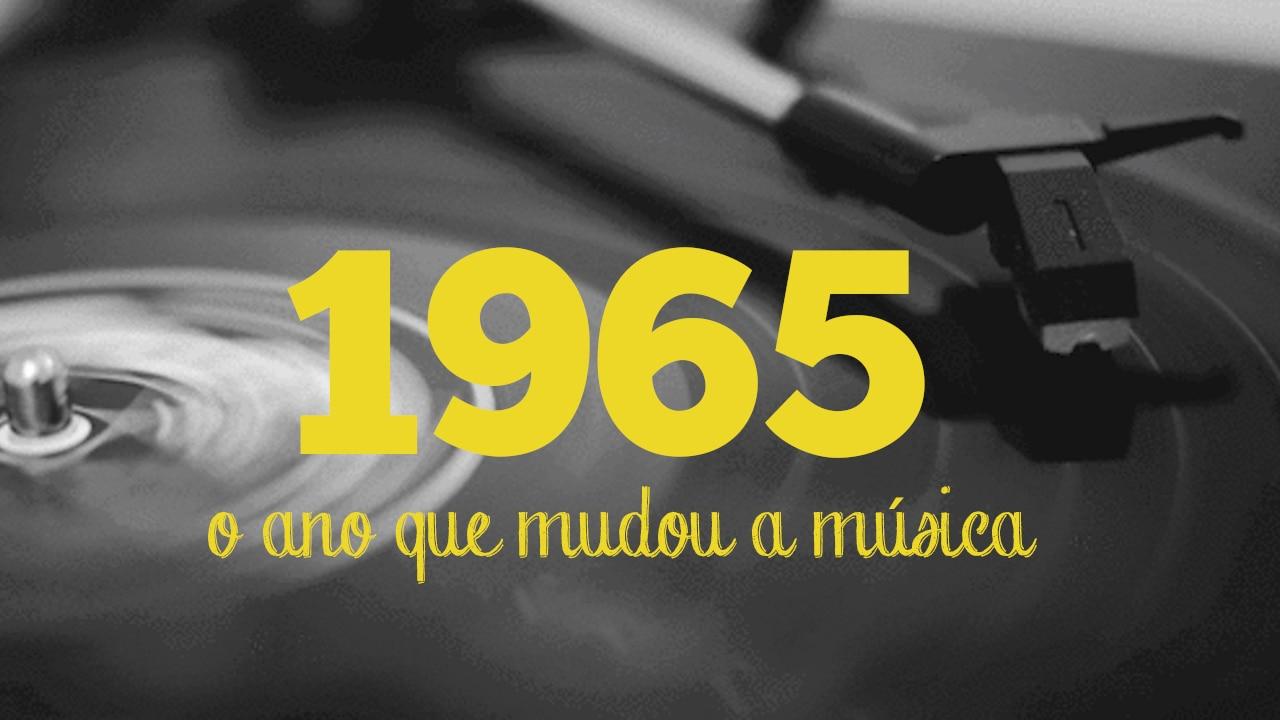 1965: o ano que revolucionou a música