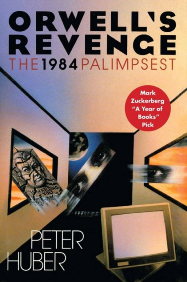 Orwell's Revenge: The 1984 Palimpsest (Peter Huber)