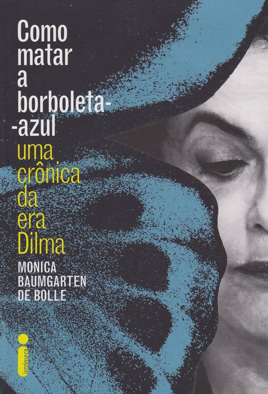'Como Matar Borboleta Azul: Uma Crônica da Era Dilma' (Intrínseca), de Monica Baumgarten de Bolle - Estadão