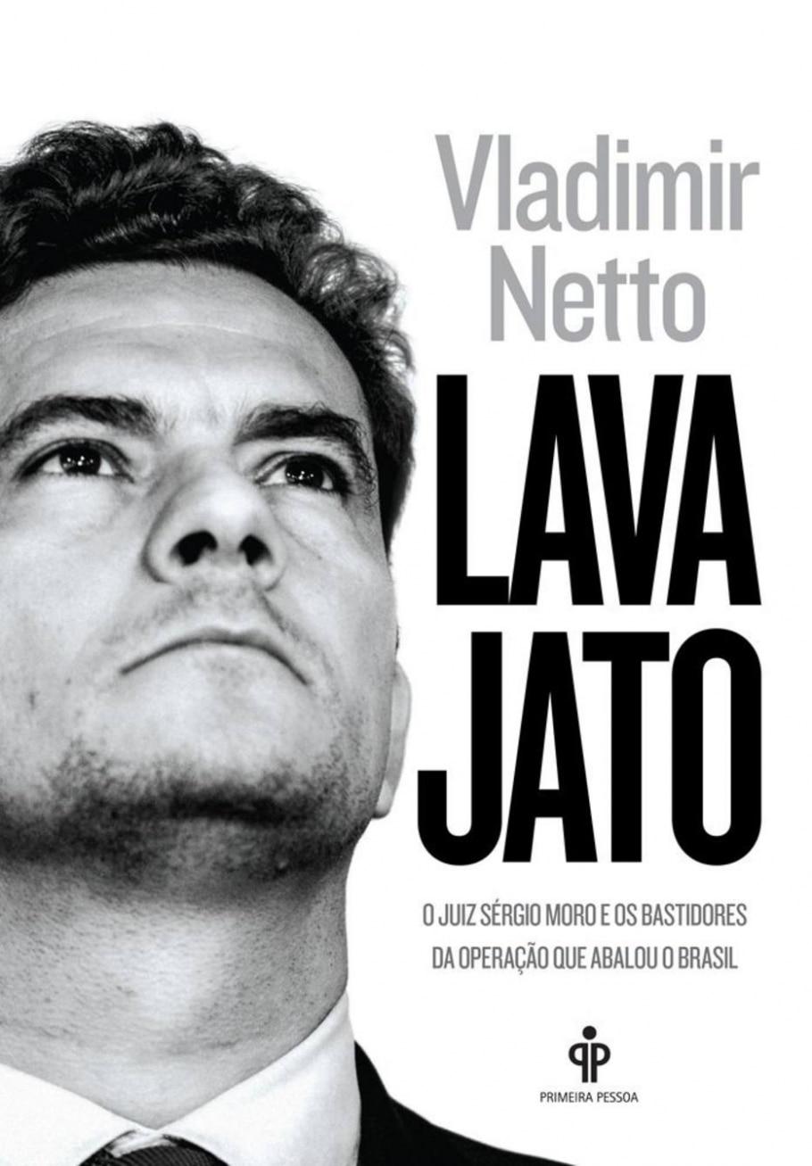 'Lava-Jato - O Juiz Sérgio Moro e os Bastidores da Operação que Abalou o Brasil' (Primeira Pessoa), de Vladimir Netto - Estadão