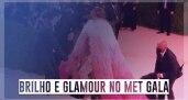 Brilho e glamour no Met Gala