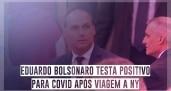Eduardo Bolsonaro testa positivo para covid após...