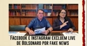 Facebook e Instagram excluem live de Bolsonaro...