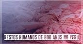 Restos humanos de 800 anos no Peru
