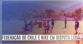 Chile e Nike em disputa legal na Copa América
