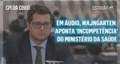 CPI da Covid: Revista divulga áudio em que...