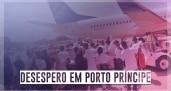 Desespero em Porto Príncipe