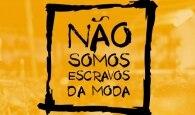 #NãoSomosEscravosdaModa/Divulgação