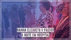 Rainha Elizabeth II passou a noite em hospital