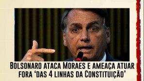 Bolsonaro ataca Moraes e ameaça atuar fora...