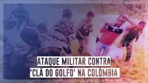 Ataque militar contra 'Clã do Golfo' na Colômbia