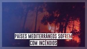 Países mediterrâneos sofrem com incêndios