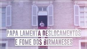 Papa lamenta deslocamentos e fome dos birmaneses