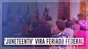 Biden transforma em feriado federal o 'Juneteenth'