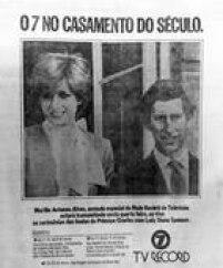 TV Record anunciava a trasmissão ao vivo do casamento do príncipe Charles com Lady Diana Spencer,<a href='http://acervo.estadao.com.br/pagina/#!/19810729-32631-nac-0012-999-12-not' target='_blank'>Estadãod e 29/7/1981</a>.