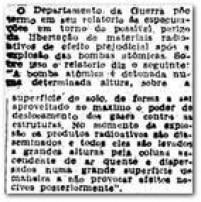 """Departamento de Guerra dos EUA afirmava em relatórioque bombas atômicas não teriam<a href='http://Em 12/8/1945, o Estado informava que o Departamento de Guerra dos EUA afirmava em relatório que a radiação das bombas não provocaria """"efeitos nocivos posteriores"""" à sua explosão. Hoje sabe-se que milhares de sobreviventes dos bombardeios morreram em decorrência dos efeitos da radiação e que as gerações seguintes também sofreram com problemas graves de saúde.' target='_blank'>""""efeitos nocivos posteriores""""</a>à explosão.Hoje sabe-se que milhares de sobreviventes dos bombardeios morreram em decorrência dos efeitos da radiação e que as gerações seguintes também sofreram com problemas graves de saúde."""