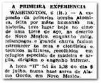 <a href='http://acervo.estadao.com.br/pagina/#!/19450807-23272-nac-0001-999-1-not/busca/torre aço Primeira Experiencia Novo Mexico humanas' target='_blank'>Pimeiro teste da arma</a>foi realizada em 6 de julho de 1945, no Novo México, EUA