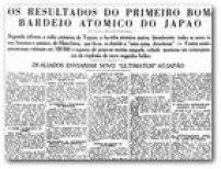"""O<a href='http://acervo.estadao.com.br/pagina/#!/19450809-23274-nac-0002-999-2-not/busca/radio+T%C3%B3quio+bomba+at%C3%B4mica' target='_blank'>Estado de 9/8/1945</a>trazia as repercussões do ataque aHiroshima. Rádio de Tóquio informava que a bomba atômica havia matado """"literalmente todos os seres vivos, homens e animais de Hiroshima"""". Fontes americanas estimavam que o número de mortos era de cerca de 100 mil pessoas, número dentro das estimativas até hoje conhecidas."""