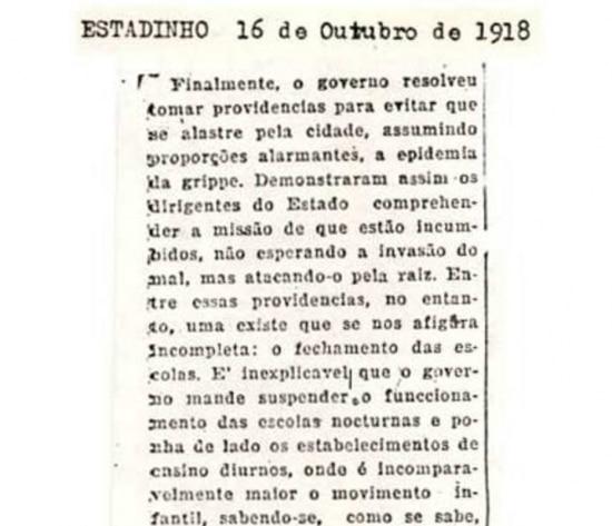 Em nota publicada na sua edição noturna de 16/10/1918, o Estadão apoiava a decretação de estado epidêmico e cobrava suspensão de aulas em todas as escolas