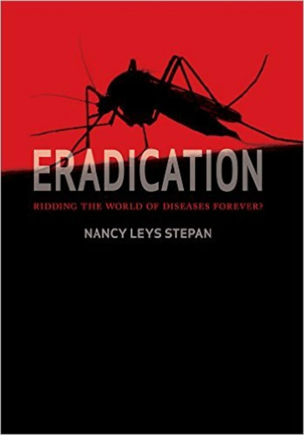 Eradication: Ridding the World of Diseases Forever?,de Nancy Leys Stepan
