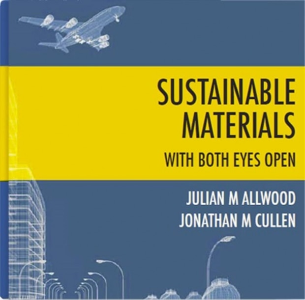 Sustainable Materials With Both Eyes Open, de Julian M. Allwood e Jonathan M. Cullen